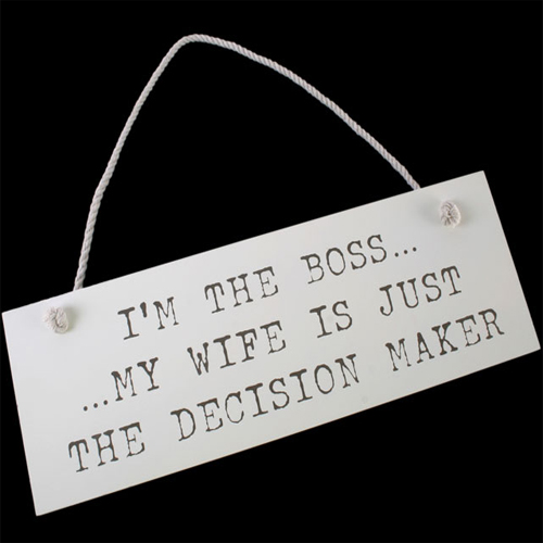 'I'm the boss, my wife is just the decision maker' white wooden hanging sign